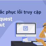 cach-khac-phuc-loi-truy-cap-408-request-time-out