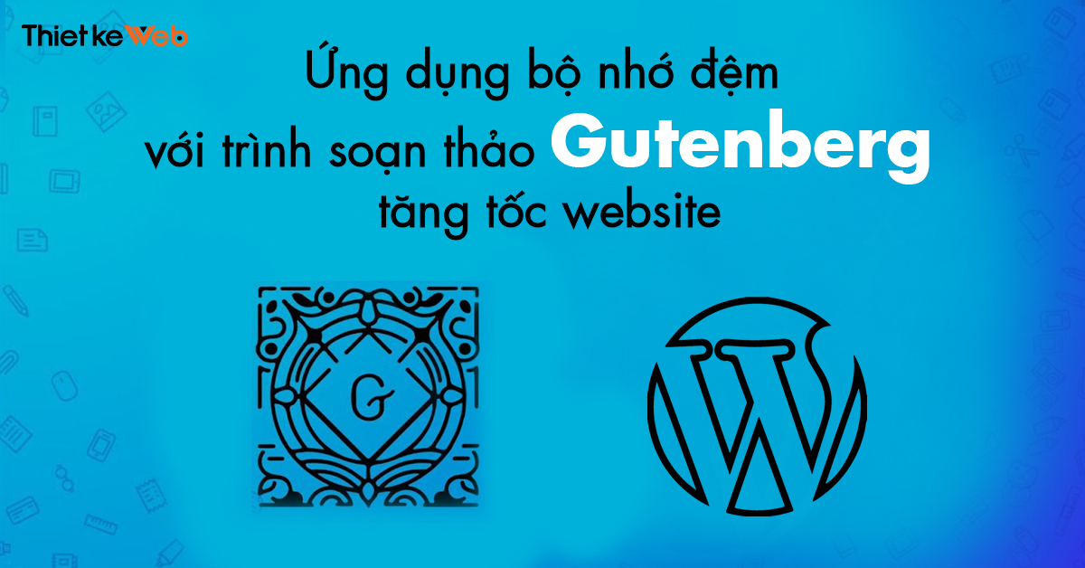 ung-dung-bo-nho-dem-voi-trinh-soan-thao-gutenberg-tang-toc-website