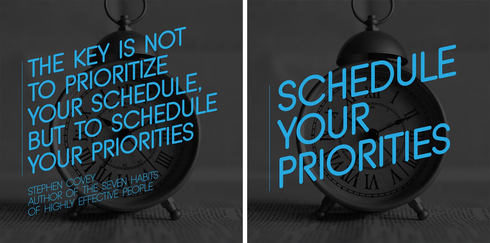"""""""Điều quan trọng không phải là ưu tiên lịch trình, mà là lên lịch cho các ưu tiên."""" - Stephen Covey, Bảy thói quen của những người làm việc hiệu quả cao."""