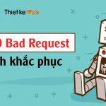 loi-400-bad-request-va-cach-khac-phuc